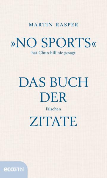 """Martin Rasper """"No Sports"""" hat Churchill nie gesagt Das Buch der falschen Zitate Ecowin, 2017"""